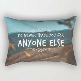 I'd never trade you for anyone else. Rectangular Pillow