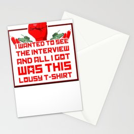 I wanted to see the interview and all i got was this lousy t-shi Stationery Cards