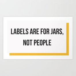 Labels are for Jars, not People Art Print
