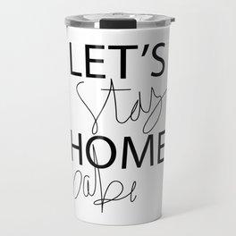 Let's Stay Home Travel Mug