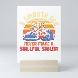 A smooth sea never made a skillful sailor Mini Art Print