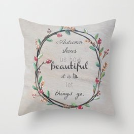 Autumn shows us how beautiful it is to let things go quote Throw Pillow