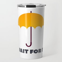How I Met Your Mother - Wait for it - Yellow Umbrella Travel Mug
