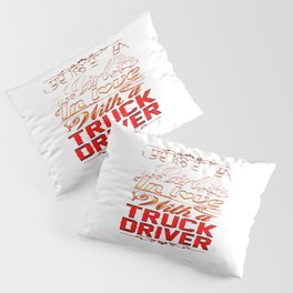 In love with a Truckdriver Pillow Sham
