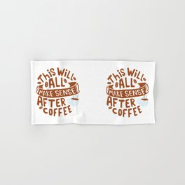 Everything makes sense after Coffee Hand & Bath Towel