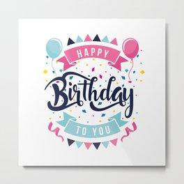 Happy birthday to you Metal Print