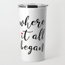 where it all began Travel Mug