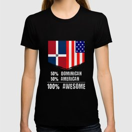 50% Dominican 50% American 100% Awesome T-shirt