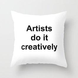 Artists Do It Creatively Throw Pillow