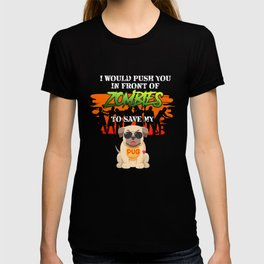 I Wold Push You In Front Of Zombies To Save My Hallowen T-shirt T-shirt