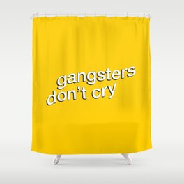 Gangsters Don't Cry Shower Curtain