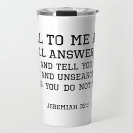 Jeremiah 33:3 I will answer you and tell you great and unsearchable things you do not know Travel Mug