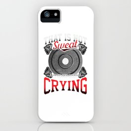 Funny That Is Not Sweat It Is My Body Crying Gym iPhone Case
