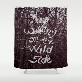 Keep walking on the wild side Shower Curtain