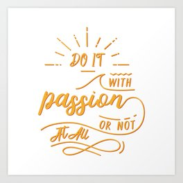 do it with passion or not at all Art Print