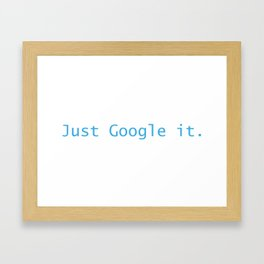 Just Google It (And Thank Me Later) Framed Art Print