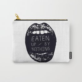 Eaten Up By Nothing Carry-All Pouch