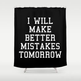 Better Mistakes Funny Quote Shower Curtain
