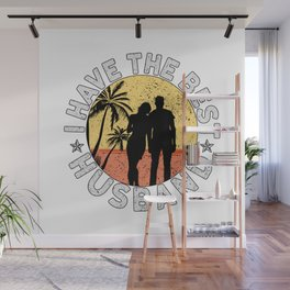 I Have The Best Husband Fathers Day Matching Wife and Husband Partner Gifts Gift Wall Mural