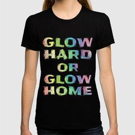Neon Funny Glow Hard Or Glow Home Vintage Gift Design T-shirt