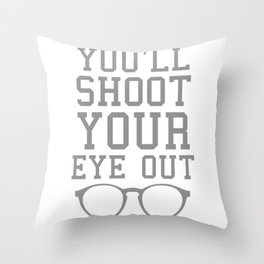 You'll Shoot Your Eye Out Throw Pillow