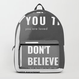 Don't Believe Everything You Think | You are Loved Backpack
