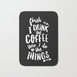 First I Drink the Coffee then I Do the Things black-white coffee shop poster design home wall decor Bath Mat