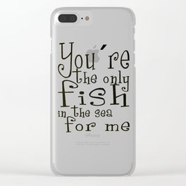 You´re the only fish in the sea for me Clear iPhone Case