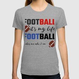 Football Life Football Makes Me Who I Am Football Lover T-shirt