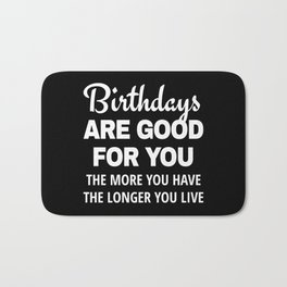 Birthdays are Good for You The More You Have The Longer You Live (Black) Bath Mat