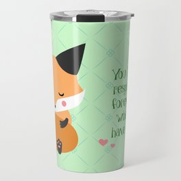 You become responsible, forever, for what you have tamed Travel Mug