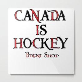 Canada Is Hockey Metal Print