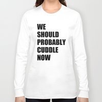 cuddle Long Sleeve T-shirts featuring We should probably cuddle now by Nicklas Gustafsson