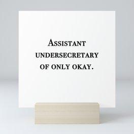 Assistant undersecretary of only okay Mini Art Print