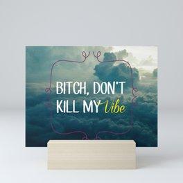 Bitch, don't kill my vibe Mini Art Print