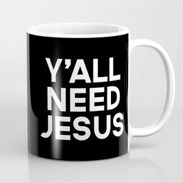 Y'all Need Jesus Funny Quote Coffee Mug