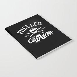 Fuelled By Caffeine Notebook