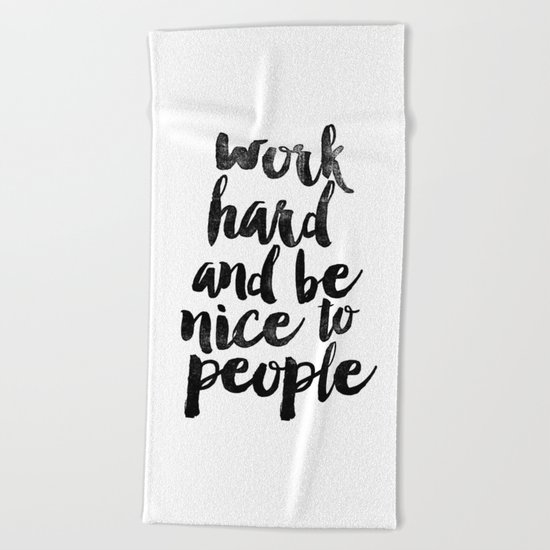 Work Hard and be Nice to People black and white typography poster black-white design bedroom wall Beach Towel