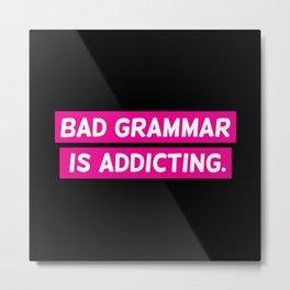 Bad Grammar Is Addicting Metal Print