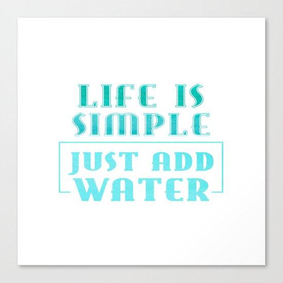 Life is simple - just add water - Summer Sea Beach Fun Canvas Print