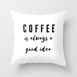 Coffee lover - Coffee is always a good idea Throw Pillow