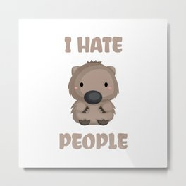 I Hate People Cute Wombat Funny Gift Idea Metal Print