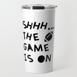 Shhh...The Game Is On Travel Mug