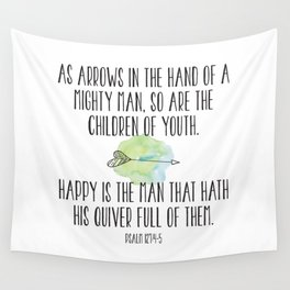 As arrows in the hand of a mighty man, so are the children of youth. Happy is the mand that hath ... Wall Tapestry