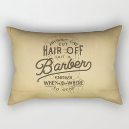 Anybody Can Cut Hair Off, But A Barber Knows When And Where To Stop Rectangular Pillow