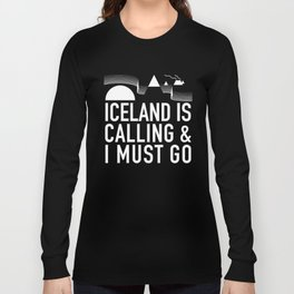 Iceland Is Calling And I Must Go Long Sleeve T-shirt