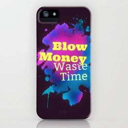Blow Money, Waste Time iPhone Case