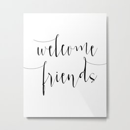 Inspirational Quote Welcome Friends Quote Print Typography Print Quote Printable Home Welcome Sign Metal Print