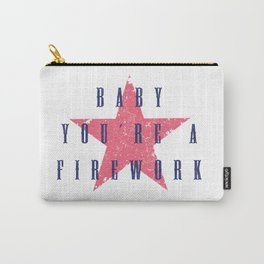 Baby You're a Firework Carry-All Pouch