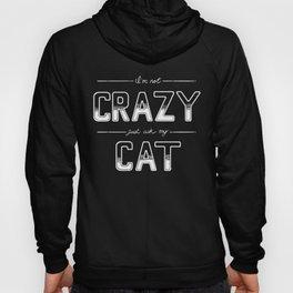 I'm Not Crazy, Just Ask My Cat Hoody